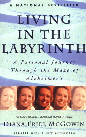 Living in the Labyrinth: A Personal Journey Through the Maze of Alzheimer's by Diana Friel McGowin