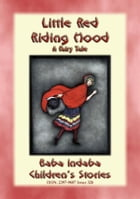 LITTLE RED RIDING HOOD - A European Fairy Tale: Baba Indaba's Children's Stories - Issue 326 by Anon E. Mouse