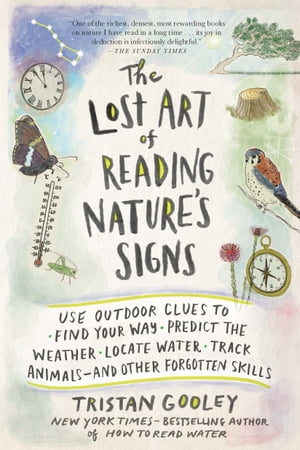 The Lost Art of Reading Nature's Signs: Use Outdoor Clues to Find Your Way, Predict the Weather, Locate Water, Track Animals—and Other Forgotten Skills de Tristan Gooley