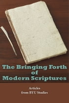 The Bringing Forth of Modern Scriptures: Articles from BYU Studies by BYU Studies