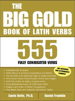 Book The Big Gold Book of Latin Verbs: 555 Fully Conjugated Verbs by Betts, Gavin