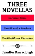 Three Novellas: Carmen's Roses, Blue Moon for Bombers, The Windflower Vibration 5756981d-26a2-4597-8abd-2c7b9928ac05