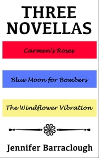 Three Novellas: Carmen's Roses, Blue Moon for Bombers, The Windflower Vibration
