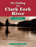 Fly Fishing the Clark Fork River: An Excerpt from Fly Fishing Montana by Brian Grossenbacher