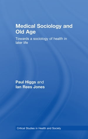 Medical Sociology and Old Age Towards a sociology of health in later life