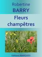 Fleurs champêtres: Texte intégral by Robertine BARRY