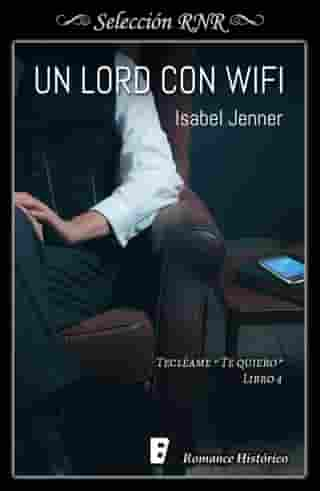 Un lord con wifi (Serie Tecléame te quiero 4) by Isabel Jenner