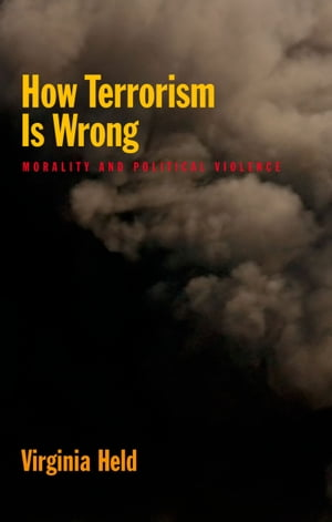How Terrorism Is Wrong Morality and Political Violence