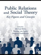 Public Relations and Social Theory: Key Figures and Concepts by Øyvind Ihlen