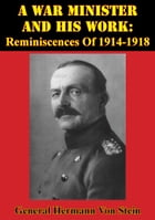 A War Minister And His Work: Reminiscences Of 1914-1918 [Illustrated Edition] by General Hermann Von Stein