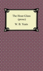 The Hour-Glass (prose) by W. B. Yeats