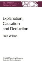 Explanation, Causation and Deduction by Fred Wilson