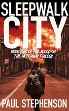 Sleepwalk City: The sequel to the apocalyptic horror Blood on the Motorway by Paul Stephenson