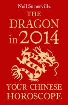 The Dragon in 2014: Your Chinese Horoscope by Neil Somerville