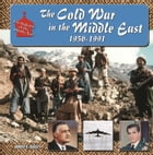 The Cold War in Middle East, 1950-1991 by Brent E Sasley