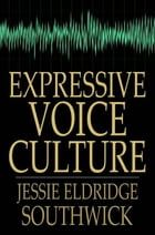 Expressive Voice Culture: Including the Emerson System by Jessie Eldridge Southwick