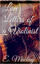 Love Letters of a Violinist by Eric Mackay