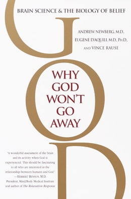 Book Why God Won't Go Away: Brain Science and the Biology of Belief by Andrew Newberg, M.D.