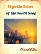 Mystic Isles of the South Seas [Annotated] by Frederick O'Brien