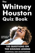 The Whitney Houston Quiz Book: 100 Questions on the Singing Legend by Kim Kimber