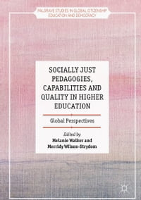 Socially Just Pedagogies, Capabilities and Quality in Higher Education: Global Perspectives