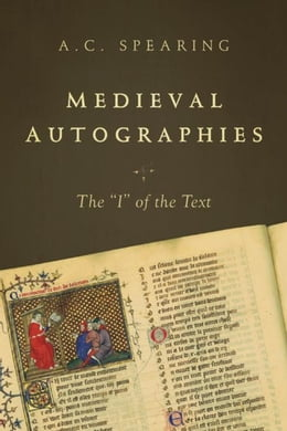 """Book Medieval Autographies: The """"I"""" of the Text by Spearing, A. C."""