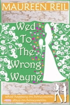 Wed To The Wrong Wayne by Maureen Reil