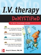 IV Therapy Demystified: A Self-Teaching Guide by Kerry Cheever, PhD, RN