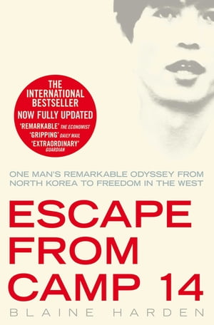 Escape from Camp 14: One man's remarkable odyssey from North Korea to freedom in the West One man's remarkable odyssey from North Korea to freedom in