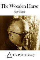 The Wooden Horse by Hugh Walpole