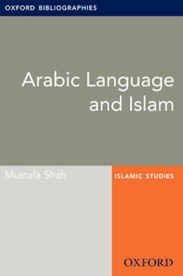Book Arabic Language and Islam: Oxford Bibliographies Online Research Guide by Mustafa Shah