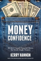 Money Confidence: Really Smart Financial Moves for Newly Single Women by Kerry Hannon