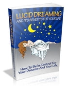 Lucid Dreaming And It's Benefits For Your Life by Anonymous