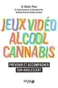 Alcool, cannabis, jeux video - Olivier PHAN