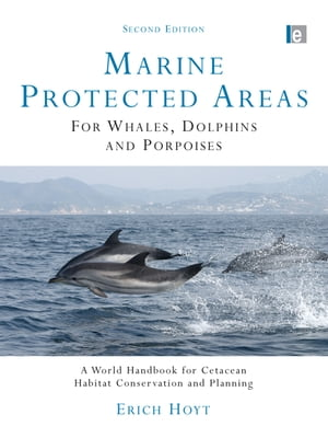 Marine Protected Areas for Whales,  Dolphins and Porpoises A World Handbook for Cetacean Habitat Conservation and Planning