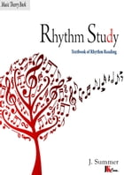 Rhythm Study: Textbook of Rhythm Reading by Jake Summer