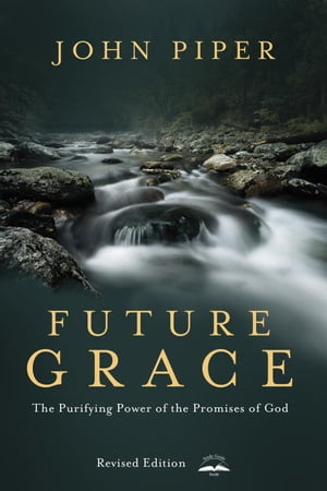 Future Grace,  Revised Edition The Purifying Power of the Promises of God