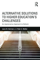 Alternative Solutions to Higher Education's Challenges: An Appreciative Approach to Reform