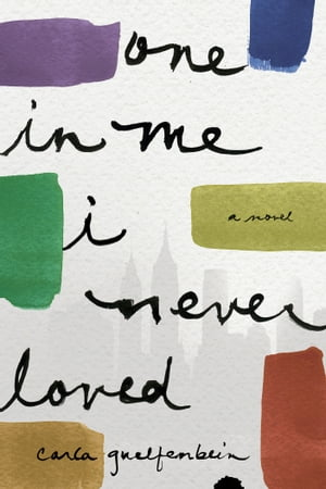 One in Me I Never Loved: A Novel