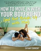 How to Move in with Your Boyfriend (and Not Break up with Him) by Tiffany Current