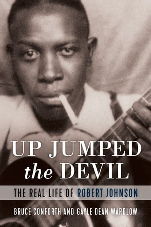 Up Jumped the Devil: The Real Life of Robert Johnson by Bruce Conforth