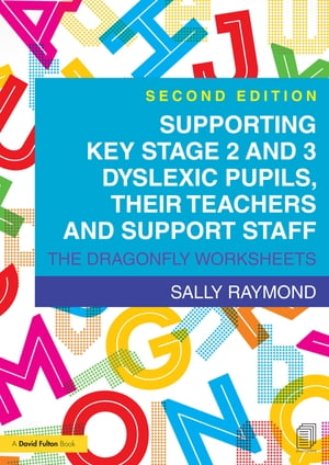 Supporting Key Stage 2 and 3 Dyslexic Pupils, their Teachers and Support Staff: The Dragonfly Worksheets