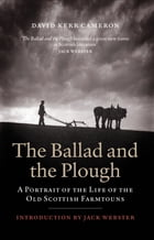 Ballad and the Plough: A Portrait of the Life of the Old Scottish Farmtouns