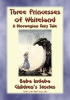 THREE PRINCESSES OF WHITELAND - A Norwegian Fairy Tale: Baba Indaba Children's Stories - Issue 248 by Anon E. Mouse