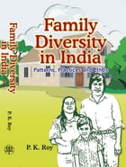 Family Diversity In India: Patterns, Practices and Ethos by P. K. Roy