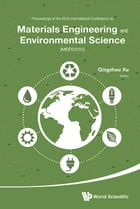 Materials Engineering and Environmental Science: Proceedings of the 2015 International Conference on Materials Engineering and Environmental Science  by Qingzhou Xu