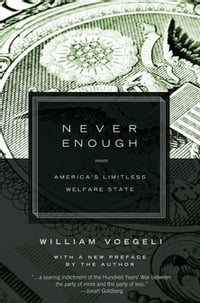 Never Enough: America s Limitless Welfare State