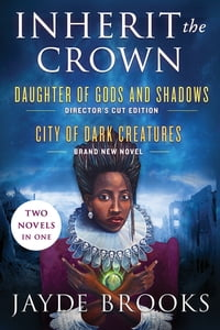 Inherit the Crown: Two Novels in One: Daughter of Gods and Shadows, City of Dark Creatures