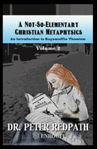 A Not-So-Elementary Christian Metaphysics: Volume Two by Peter Redpath