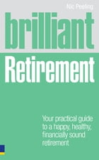 Brilliant Retirement: Everything you need to know and do to make the most of your golden years by Dr Nic Peeling
